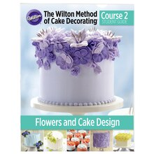 Wilton Course 2 Flowers & Cake Design Student Guide