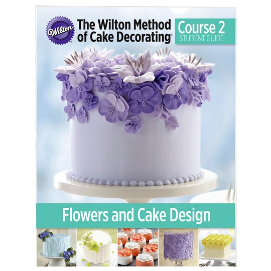 Wilton Flower And Cake Design Book : Wilton  Course 2 Flowers & Cake Design Student Guide