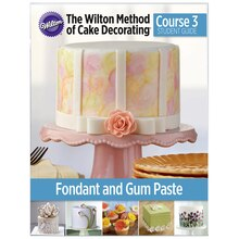 Cake Decorating Course Cork : Wilton  Course 3 Fondant & Gum Paste Student Guide