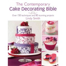 The Contemporary Cake Decorator's Bible
