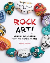 Rock Art! Painting & Crafting with the Humble Pebble