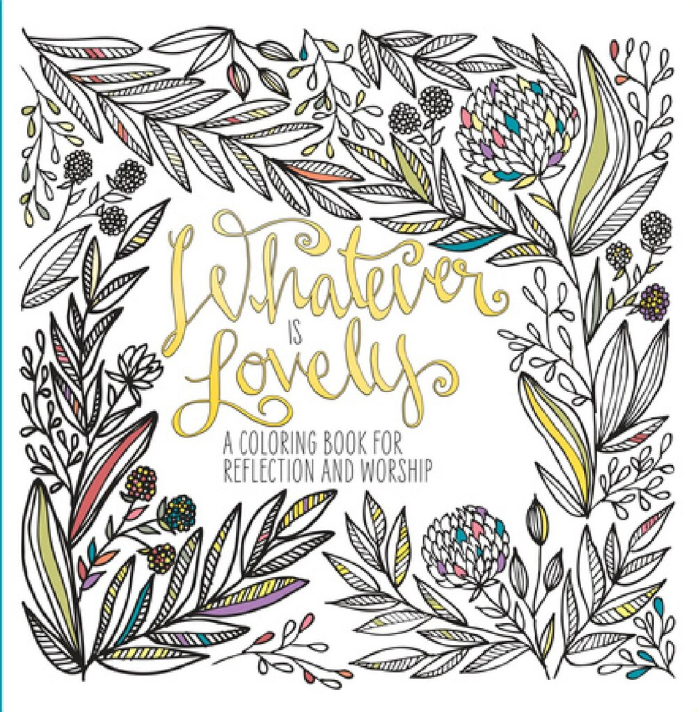 Whatever Is Lovely A Coloring Book For Reflection Worship