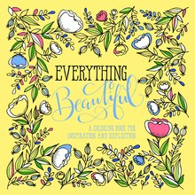 Everything Beautiful A Coloring Book For Reflection Inspiration